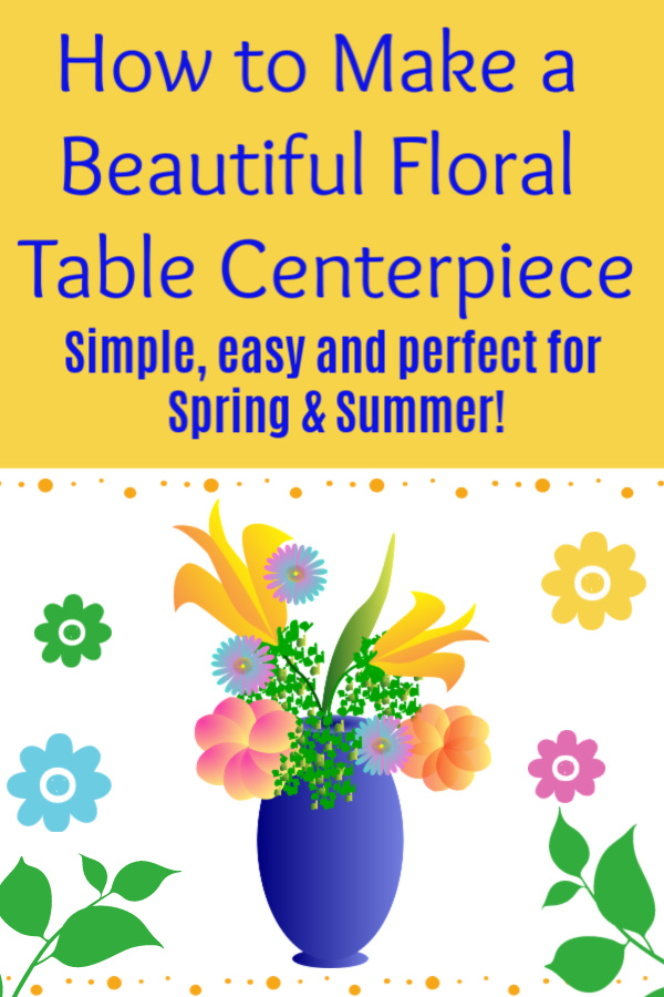 How to Make a Beautiful Floral Table Centerpiece