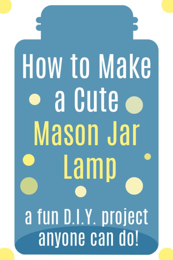 How to Make a Cute Mason Jar Lamp